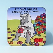 5247 Coaster-IF I CANT TAKE MY CROCHET IM NOT GOING