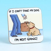 5273 Coaster-IF I CAN'T TAKE MY DOG