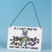 7103 Hanging Sign-IF I CANT TAKE MY KNITTING