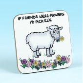 5244 Coaster-IF FRIENDS WERE FLOWERS