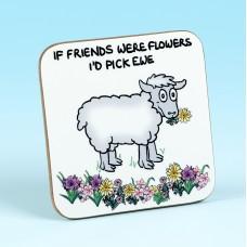 5244 Coaster-IF FRIENDS WERE FLOWERS