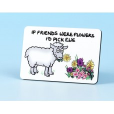 6117 Fridge Magnet-IF FRIENDS WERE FLOWERS
