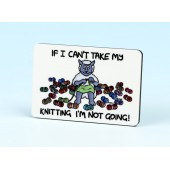 6136 Fridge Magnet-IF I CAN'T TAKE MY KNITTING